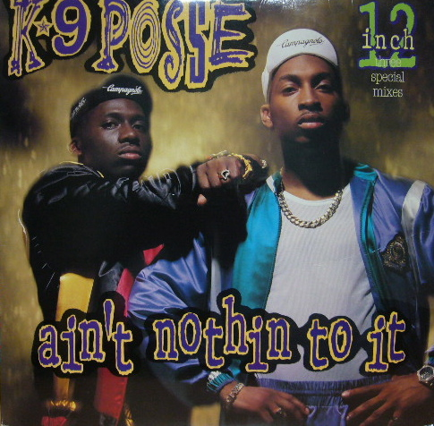 K-9 Posse - Ain't Nothin To It / No Sell Out