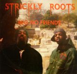 STRICKLY ROOTS / BEG NO FRIENDS (1st)
