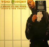 TOO SHORT / I WANT TO BE FREE