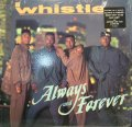 WHISTLE / ALWAYS AND FOREVER (LP)