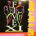 FIVE XI / SAY IT ISN'T OVER