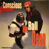 THE CONSCIOUS DAUGHTERS ‎/ WE ROLL DEEP
