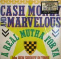CASH MONEY AND MARVELOUS / A REAL MUTHA FOR YA