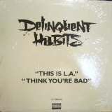 DELINQUENT HABITS ‎/ THINK YOU'RE BAD / THIS IS L.A.