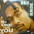 DRU DOWN / NO ONE LOVES YOU