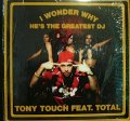 TONY TOUCH FEAT. TOTAL ‎/ I WONDER WHY? (HE'S THE GREATEST DJ)